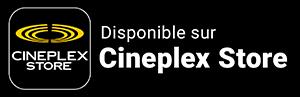 Disponible sur Cineplex Store